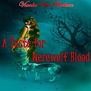 A Taste for Werewolf Blood | [Vianka Van Bokkem]