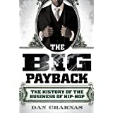 The Big Payback: The History of the Business of Hip-Hop ~ Dan Charnas