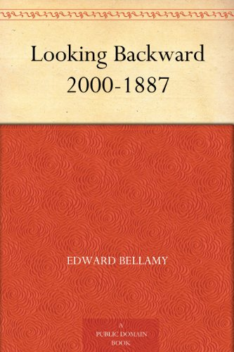 essay on looking backward by edward bellamy In edward bellamy's looking backward, julian west goes to sleep in 1887 and   this essay juxtaposes the tales of two ambitious men, both born in the.