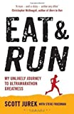 Scott, Friedman, Steve Jurek Eat and Run: My Unlikely Journey to Ultramarathon Greatness by Jurek, Scott, Friedman, Steve (2013)