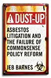 img - for Dust-Up: Asbestos Litigation and the Failure of Commonsense Policy Reform book / textbook / text book