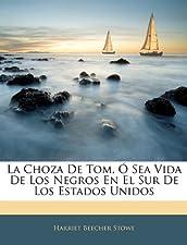 """La Choza De Tom """" Sea Vida De Los Negros En by Harriet Beecher Stowe"""