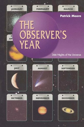 The Observer'S Year: 366 Nights In The Universe (Patrick Moore'S Practical Astronomy Series)