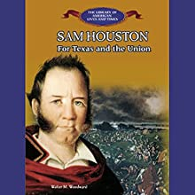 Sam Houston: For Texas and the Union (       UNABRIDGED) by Walter M. Woodward Narrated by Benjamin Becker