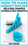 How To Make Money Online Selling Simple Information Products