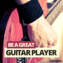 Be a Great Guitar Player Hypnosis: Master the Guitar, with Hypnosis Discours Auteur(s) :  Hypnosis Live Narrateur(s) :  Hypnosis Live