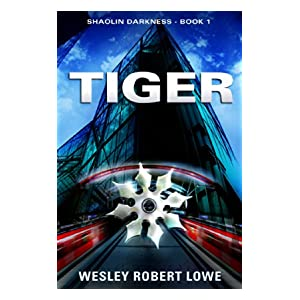 TIGER: Shaolin Darkness Thriller (Contemporary Martial Arts Series of Action Adventure Thrillers Book 1)