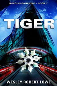 (FREE on 10/15) Tiger:  Shaolin Darkness Thriller by Wesley Robert Lowe - http://eBooksHabit.com