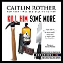 Kill Him Some More: Notorious USA Audiobook by Caitlin Rother Narrated by Kevin Pierce