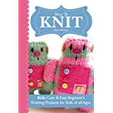 How To Knit : Kids  - Cute & Easy Beginner's Projects for Kids of All Agesby Alison McNicol