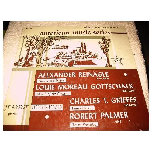 American Music Series Reinagle, Gottschalk, Griffes, Palmer