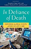 img - for In Defiance of Death: Exposing the Real Costs of End-of-Life Care book / textbook / text book