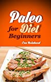 Paleo Diet for Beginners: 21 Easy to Prepare Paleo Recipes for Newbies (Grain Free, Gluten Free, Paleo Recipes)