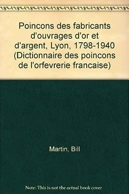 Poinçons des fabricants d'ouvrages d'or et d'argent, Lyon, 1798-1940 (Dictionnaire des poinçons de l'orfèvrerie française)