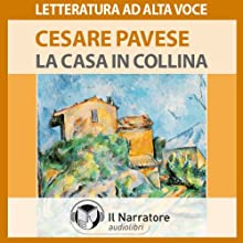 La casa in collina (       UNABRIDGED) by Cesare Pavese Narrated by Massimo Malucelli