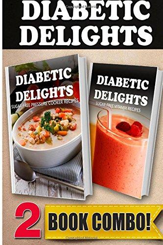Sugar-Free Pressure Cooker Recipes And Sugar-Free Vitamix Recipes: 2 Book Combo (Diabetic Delights ) front-731031