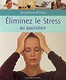 echange, troc Jonathan Hilton - Eliminez votre stress au quotidien : De simples habitudes pour la maison, le travail et le voyage