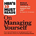 HBR's 10 Must Reads on Managing Yourself | Livre audio Auteur(s) :  Harvard Business Review, Peter Ferdinand Drucker, Clayton M. Christensen, Daniel Goleman Narrateur(s) : Chris Kayser