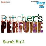 Butcher's Perfume (BBC National Short Story Award 2010) | Sarah Hall