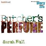 Butcher's Perfume (BBC National Short Story Award 2010) | Sarah Hall