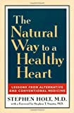 The Natural Way to a Healthy Heart: Lessons from Alternative and Conventional Medicine (0871319667) by Holt, Stephen