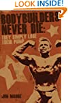 Bodybuilders Never Die: They Simply L...
