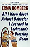 All I Know About Animal Behavior I Learned in Loehmann's Dressing Room (0061092738) by Bombeck, Erma