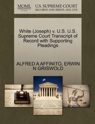 White (Joseph) v. U.S. U.S. Supreme Court Transcript of Record with Supporting Pleadings