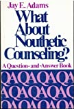 What about nouthetic counseling: A question and answer book with history, help and hope for the Christian counselor (0801001145) by Adams, Jay Edward