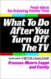 What to Do After You Turn Off the TV (0345316606) by Lappe, Frances Moore