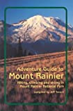 img - for Adventure Guide to Mount Rainier: Hiking, Climbing and Skiing in Mt. Rainier National Park book / textbook / text book