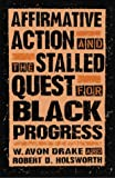 img - for Affirmative Action and the Stalled Quest for Black Progress by Drake W. Avon Holsworth Robert D. (1996-07-11) Paperback book / textbook / text book