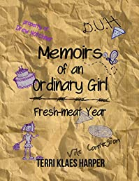 (FREE on 8/28) Memoirs Of An Ordinary Girl: Fresh-meat Year by Terri Klaes Harper - http://eBooksHabit.com