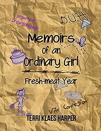 (FREE on 8/28) Memoirs Of An Ordinary Girl: Fresh-meat Year by Terri Klaes Harper - http://eBooksHabit.com