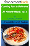Cooking Fast & Delicious All-Natural Meals (Volume 2): 31 Incredible Lunch Recipes (English Edition)