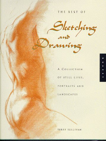 Best of Sketching and Drawing: A Collection of Still Lifes, Portraits and Landscapes