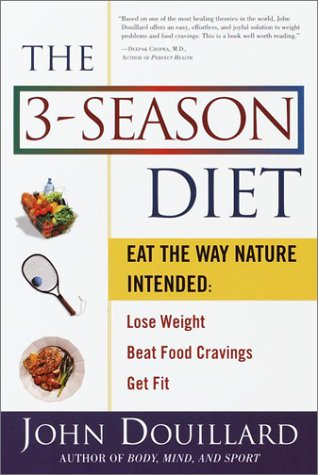The 3-Season Diet: Eat the Way Nature Intended: Lose Weight, Beat Food Cravings, and Get Fit, John Douillard