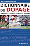 Dictionnaire du dopage : Substance, proc�d�s, conduites, dangers