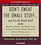 Richard Carlson Don't Sweat the Small Stuff...and It's All Small Stuff: Simple Things to Keep the Little Things from Taking Over Your Life