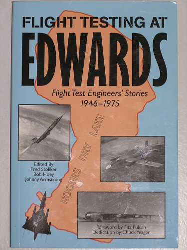 Flight Testing at Edwards: Flight Test Engineers' Stories 1946-1975: Fred Stoliker, Bob Hoey, Johnny Armstrong, Fitz Fulton, Chuck Yeager: 9780971370203: Amazon.com: Books