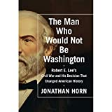 Jonathan Horn The Man Who Would Not Be Washington