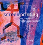 Screenprinting: The Complete Water-based System Robert Adam