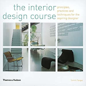 The Interior Design Course: Principles, Practices and Techniques for the Aspiring Designer from Thames & Hudson