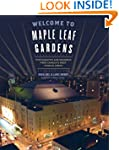 Welcome to Maple Leaf Gardens: Photog...