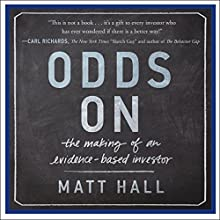 Odds On: The Making of an Evidence-Based Investor Audiobook by Matt Hall Narrated by Matt Hall