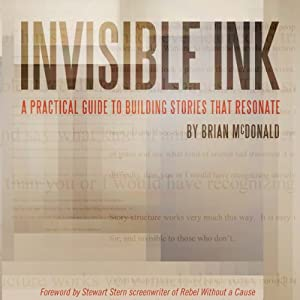 Invisible Ink: A Practical Guide to Building Stories that Resonate | [Brian McDonald]