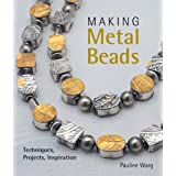 Making Metal Beads: Techniques, Projects, Inspiration (Lark Jewelry Books) ~ Pauline Warg