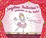 Katharine Holabird Invitation to the Ballet (Angelina Ballerina)