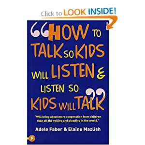 How to Talk So Kids Will Listen and Listen So Kids Will Talk (How to Help Your Child)