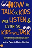How to Talk So Kids Will Listen and Listen So Kids Will Talk (How to Help Your Child) (How to Help Your Child)